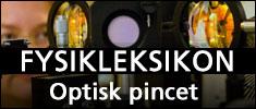 Læs om Optisk Pincet i Fysikleksikon